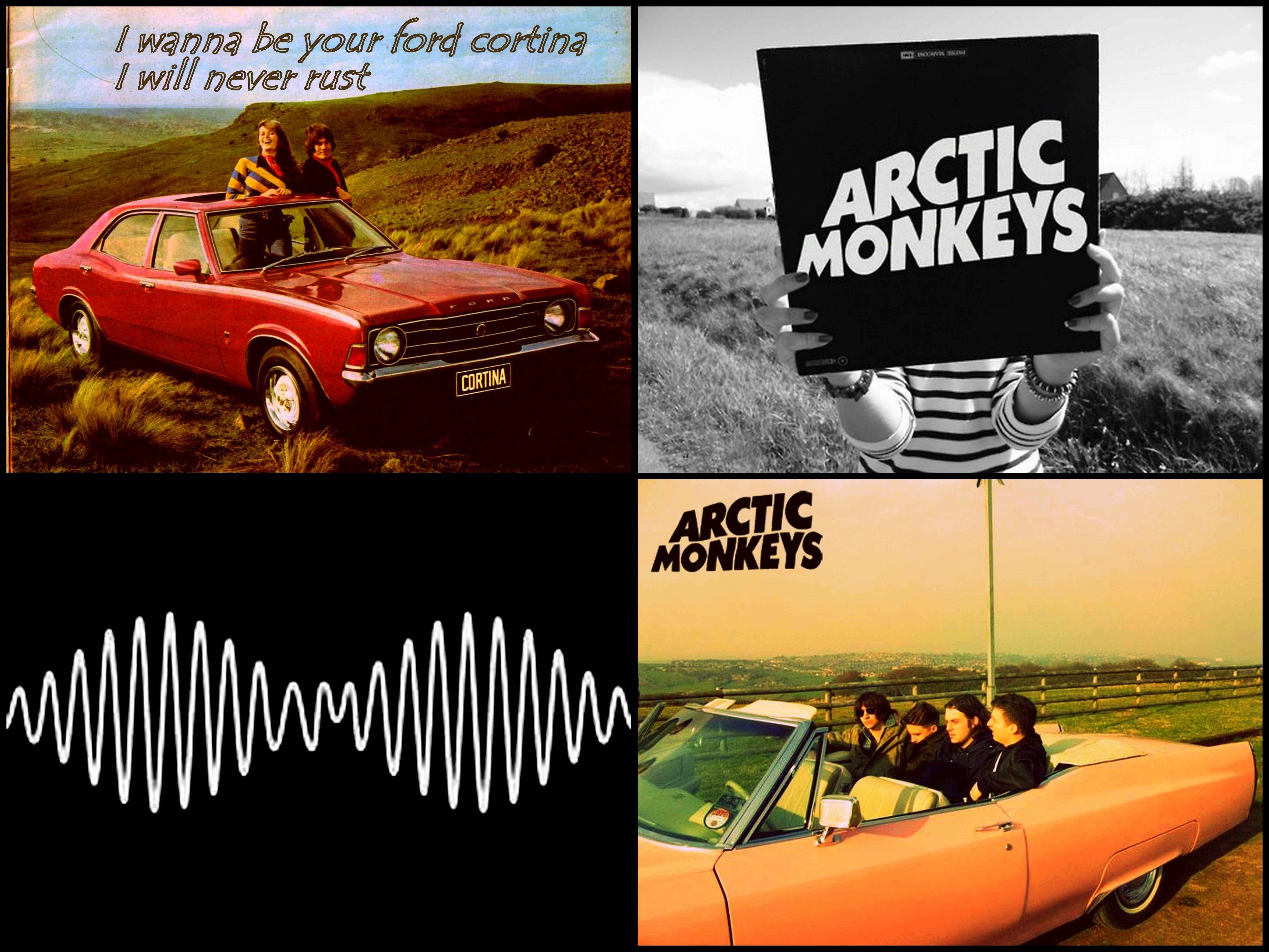 I Wanna Be Your Ford Cortina I Will Never Rust I Wanna Be Yours I Will Probably Play This On Repeat