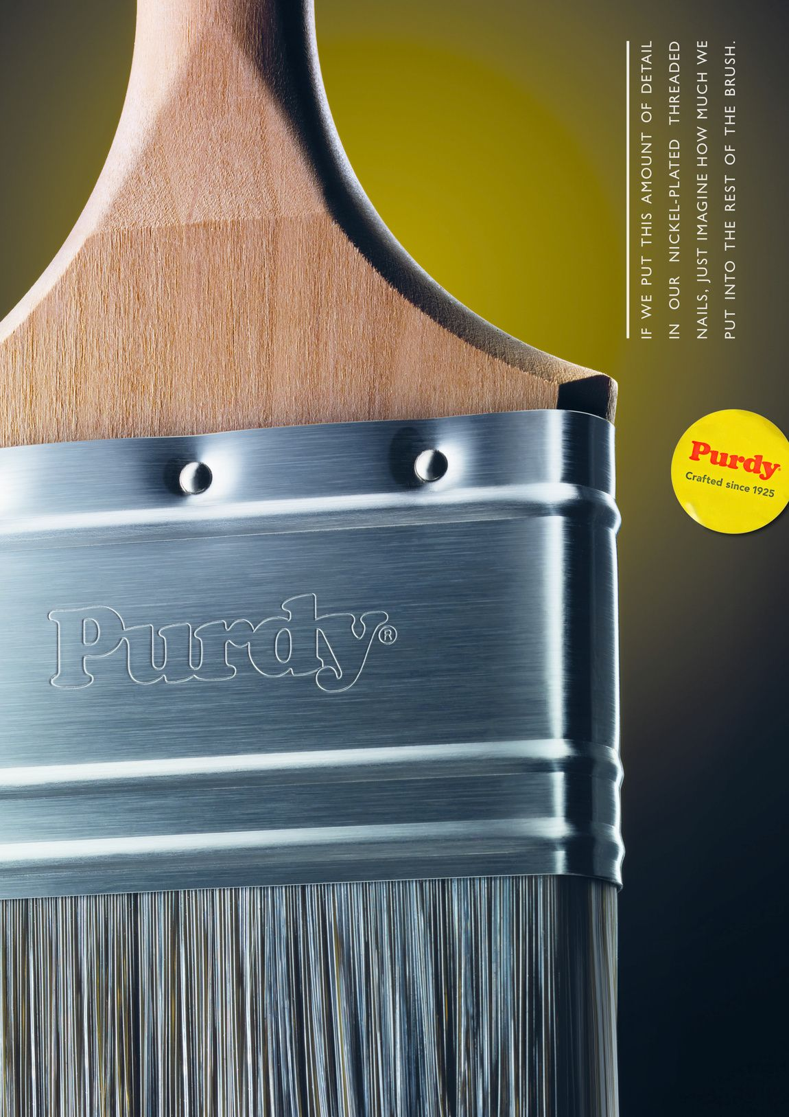Read more: https://www.luerzersarchive.com/en/magazine/print-detail/purdy-61520.html Purdy If we put this amount of detail in our nickel-plated threaded nails, just imagine how much we put into the rest of the brush. Campaign for Purdy brand professional paintbrushes. Tags: BJL, Manchester,Bruce Anderson,Richard Pearson,Karl Stones,Ryan Griffiths,Purdy,Katie Bradshaw