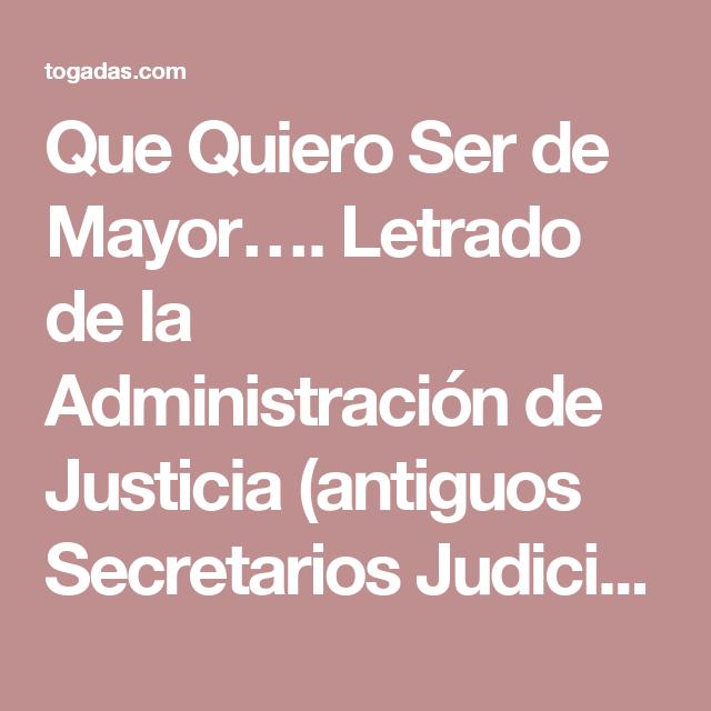 Que Quiero Ser de Mayor…. Letrado de la Administración de Justicia (antiguos Secretarios Judiciales)