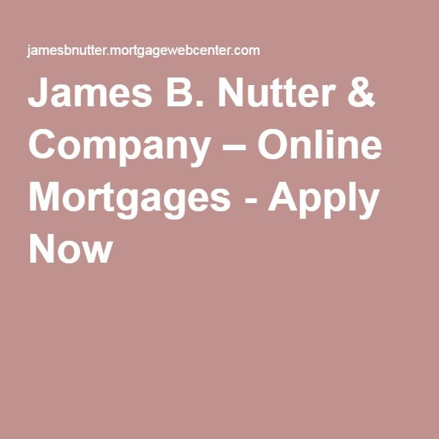 James B Nutter  Company \u2013 Online Mortgages - Apply Now Mortgage