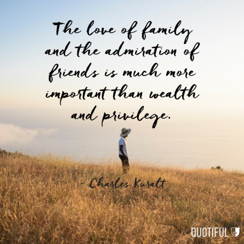 """The love of family and the admiration of friends is much ..."