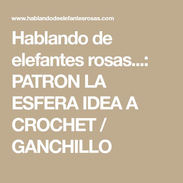 Hablando de elefantes rosas...: PATRON LA ESFERA IDEA A CROCHET ...