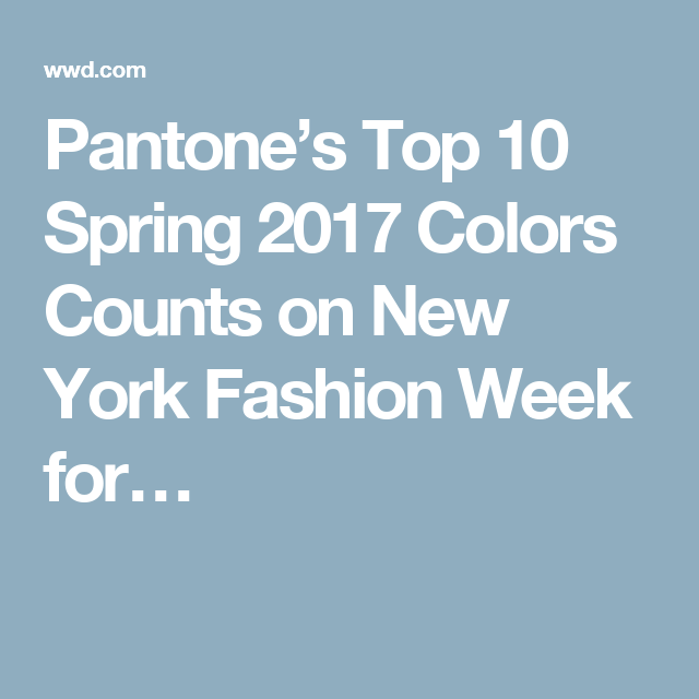 Pantone's Top 10 Spring 2017 Colors Counts on New York Fashion Week for…