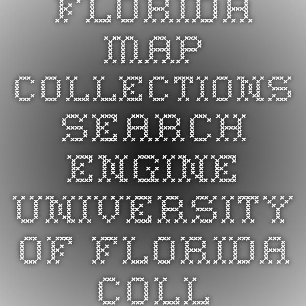 Florida Map Collections Search Engine University of Florida