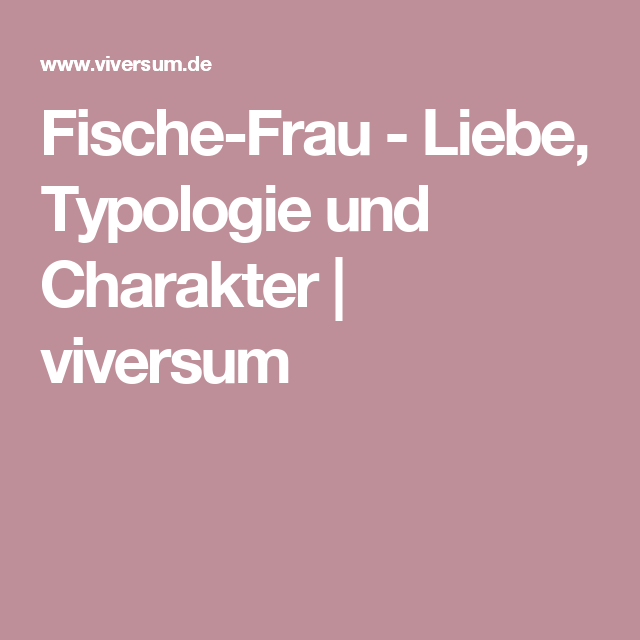 Fische-Frau - Liebe, Typologie und Charakter | viversum