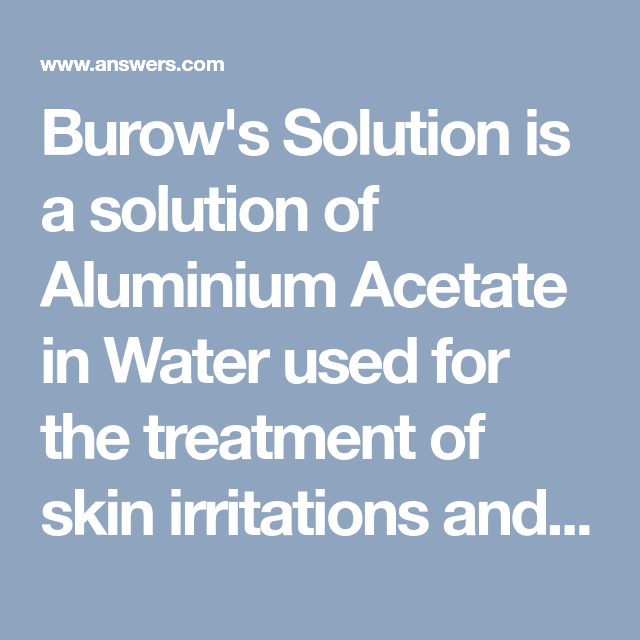 Burows Solution Is A Solution Of Aluminium Acetate In Water Used