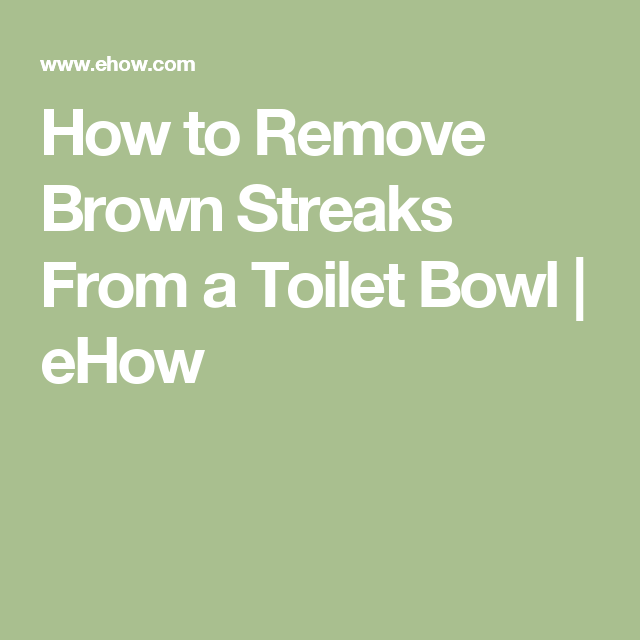 How To Remove Brown Streaks From A Toilet Bowl For The
