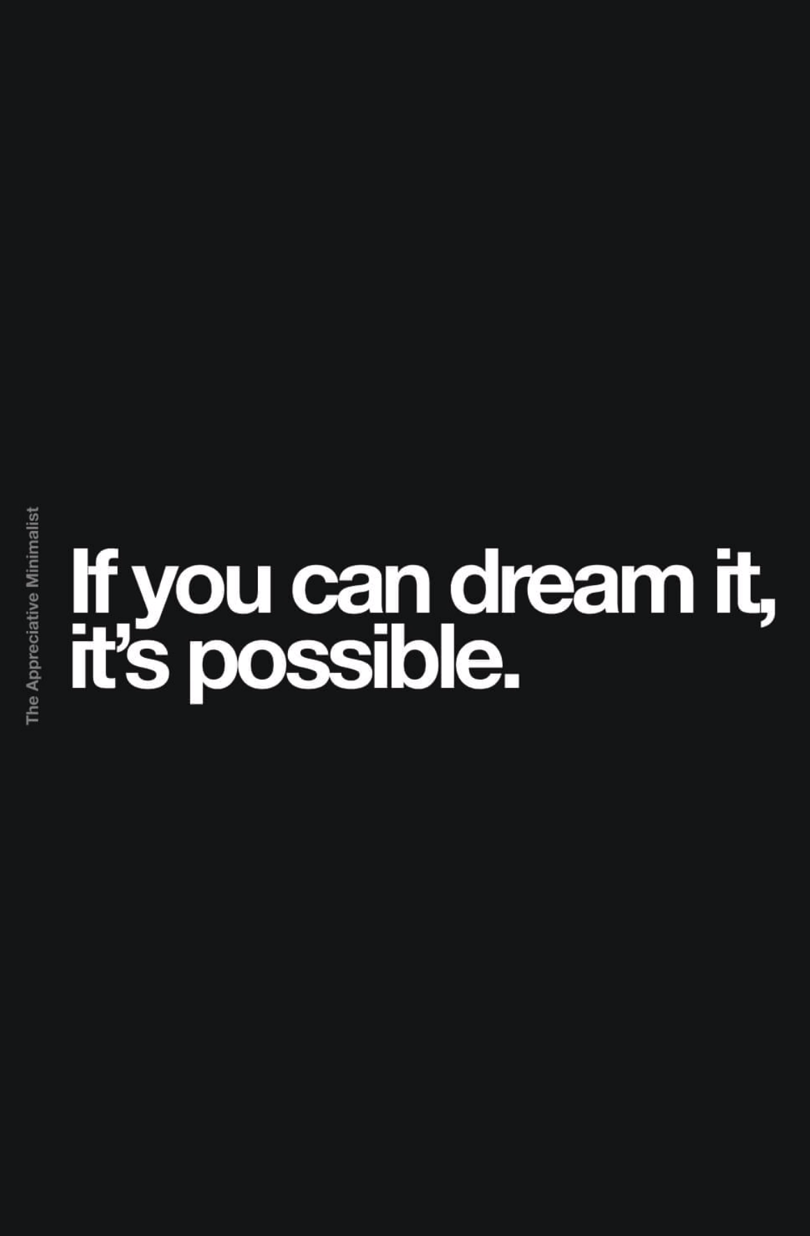 If you can dream it, it's possible.