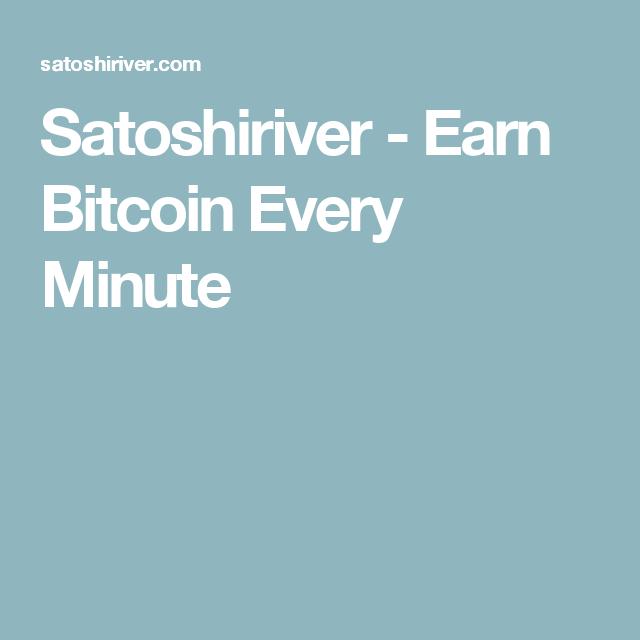 Satoshiriver Earn Bitcoin Every Minute Bitcoin Cryptocurrency -