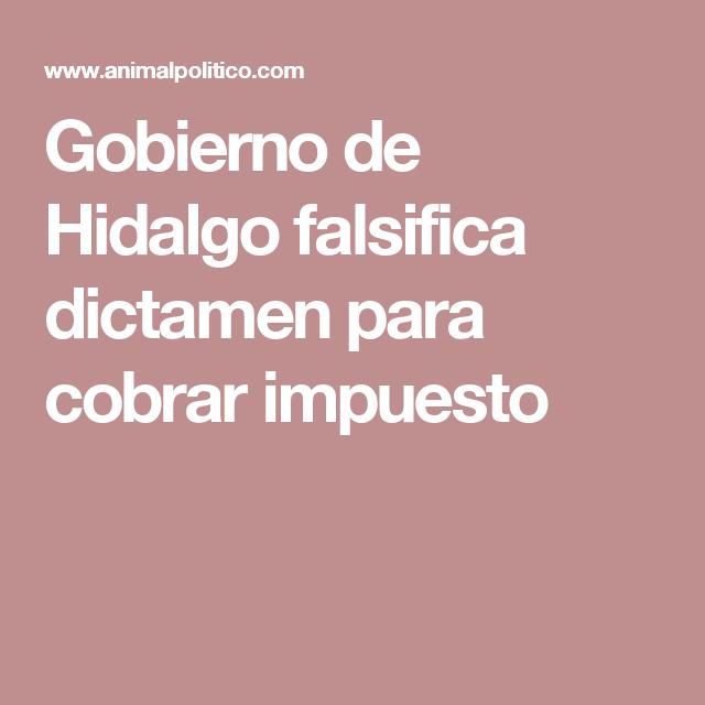 Gobierno de Hidalgo falsifica dictamen para cobrar impuesto