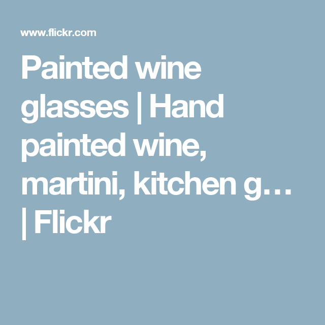 Painted wine glasses | Hand painted wine, martini, kitchen g… | Flickr
