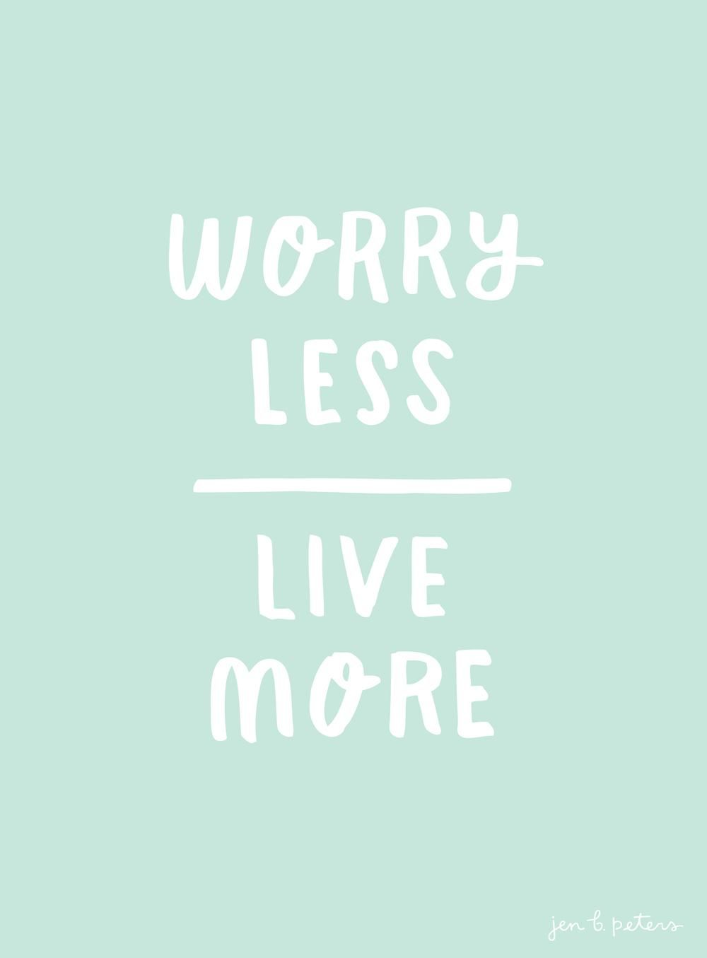 Cheesy Love Quotes Worry Less  Live More  Words I Definitely Need To Learn To Live