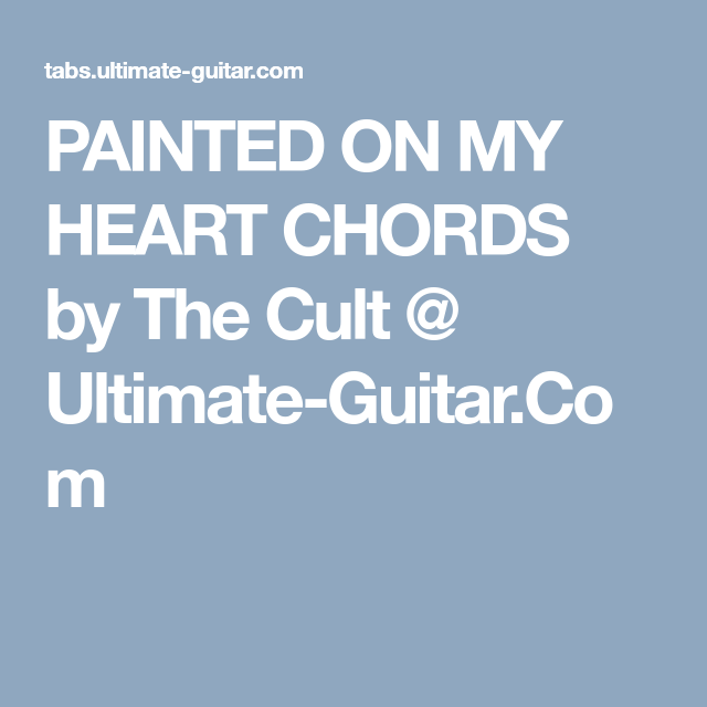 PAINTED ON MY HEART CHORDS by The Cult @ Ultimate-Guitar.Com | music ...
