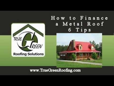 How Finance A Metal Roof 6 Tips True Green Roofing Reno Nv Roofing Metal Roof Finance