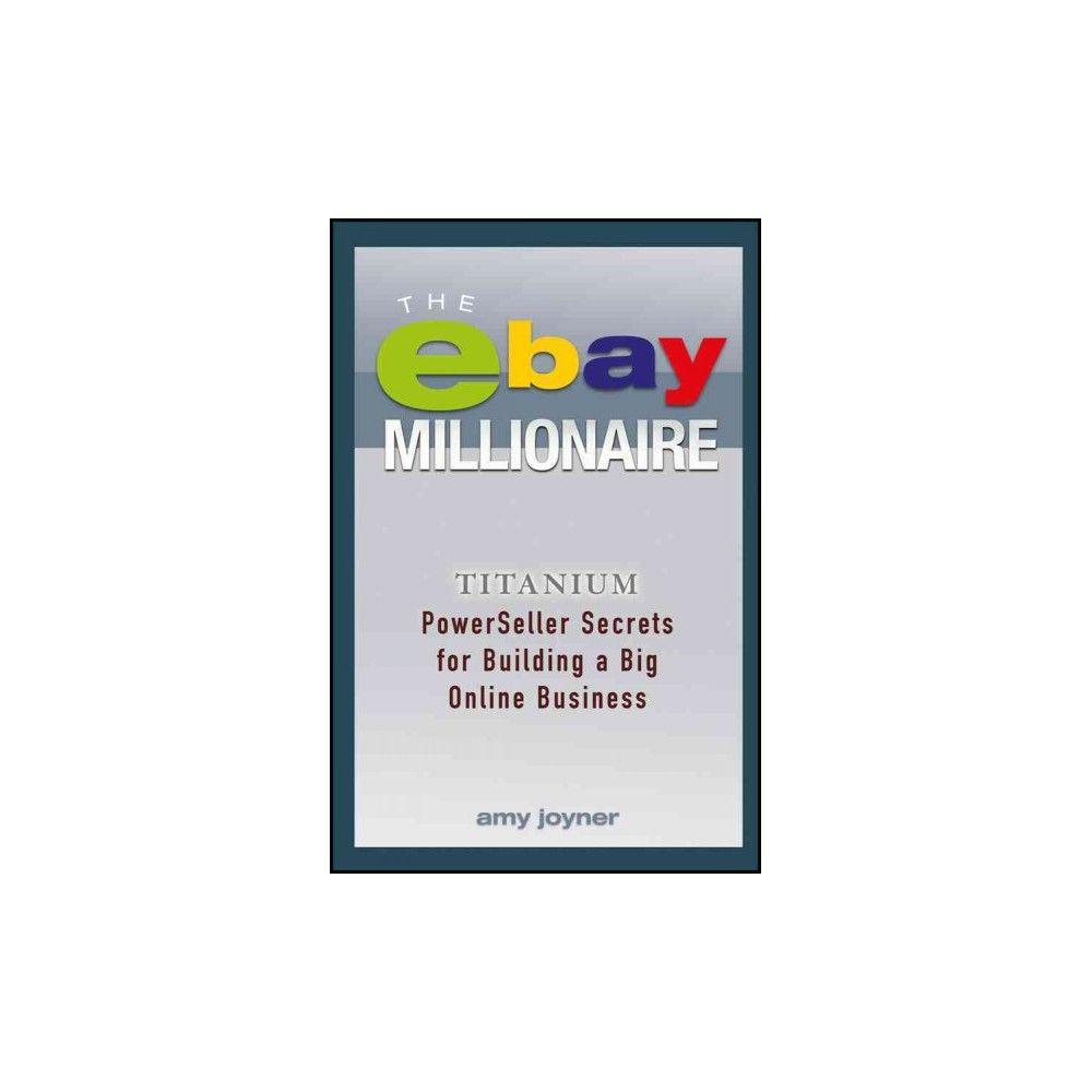 Ebay Millionaire : Titanium PowerSeller Secrets for Building a Big Online Business (Paperback) (Amy