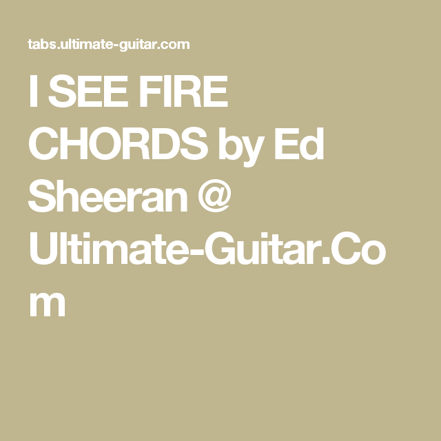 I See Fire Chords By Ed Sheeran Ultimate Guitar After