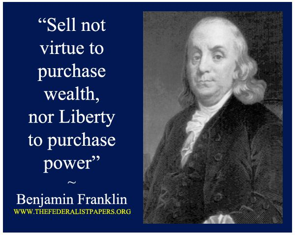 """""""Sell not virtue to purchase wealth, nor Liberty to"""