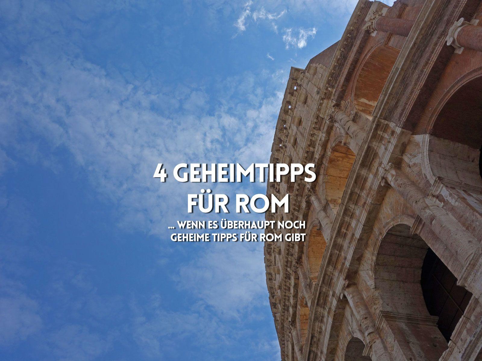 Zu Rom wurde schon soviel geschrieben, aber diese vier Tipps kennst Du bestimmt noch nicht, oder?