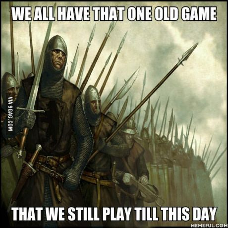 b01c1f6d8323057f82590020551029c7 for me it's mount & blade warband empire, gaming and video games,Mount And Blade Memes
