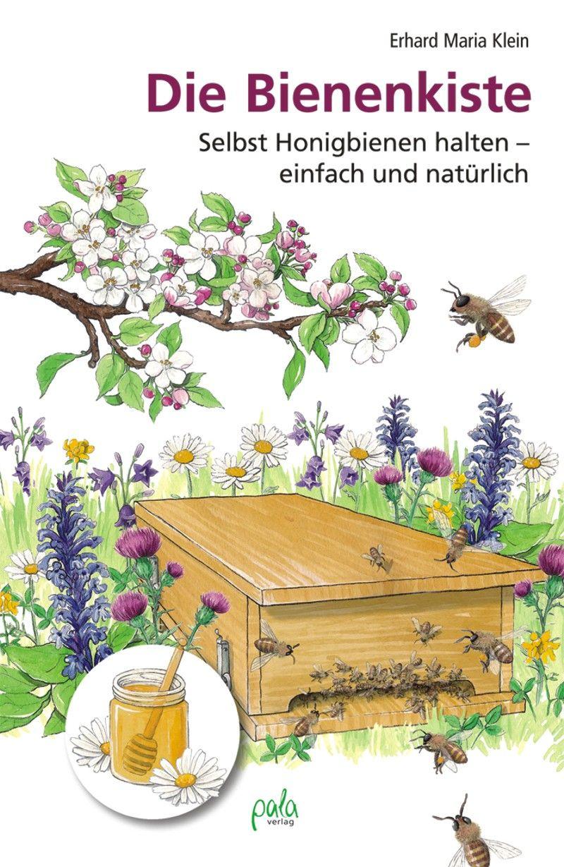 Erhard Maria Klein Die Bienenkiste Selbst Honigbienen Halten Einfach Und Naturlich Bienenzucht Im Garten Honigbiene Bienen