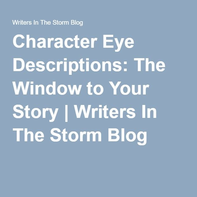 Character Eye Descriptions: The Window to Your Story | Writers In The Storm Blog