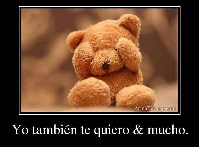 Yo Tambien Te Quiero Y Mucho Animal Dolls Teddy Bear Bear Hug
