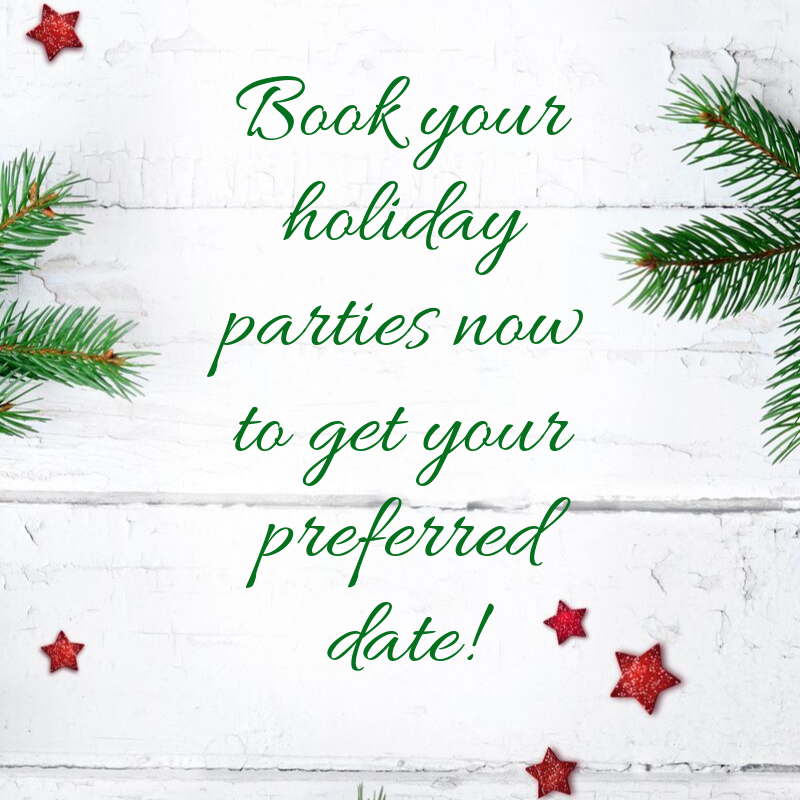 Our weekends book up FAST for holiday parties! Contact our