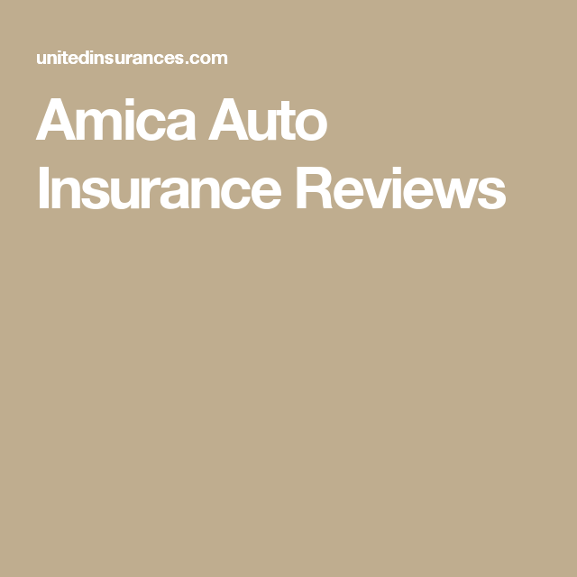 Amica Auto Insurance Reviews Amicaautoinsurancereviews