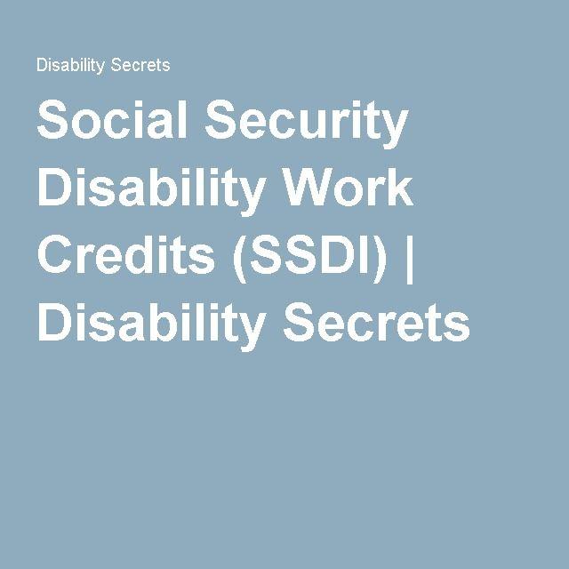Social Security Disability Work Credits Ssdi Disability Secrets Social Security Disability Benefits Social Security Disability Disability Benefit