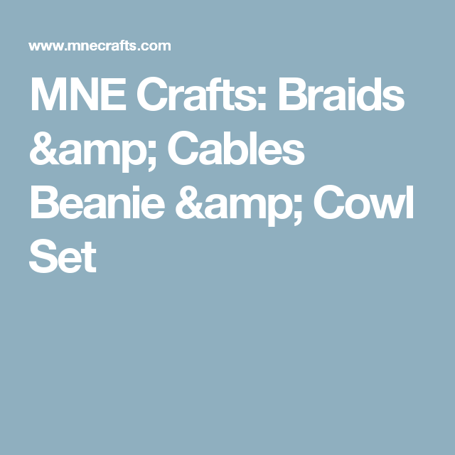MNE Crafts: Braids & Cables Beanie & Cowl Set   Bufandas y gorros ...