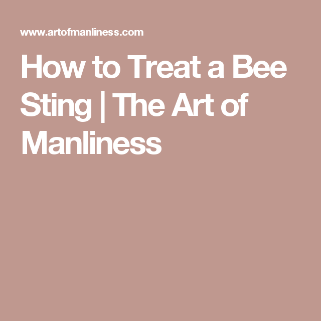 How to Treat a Bee Sting | The Art of Manliness
