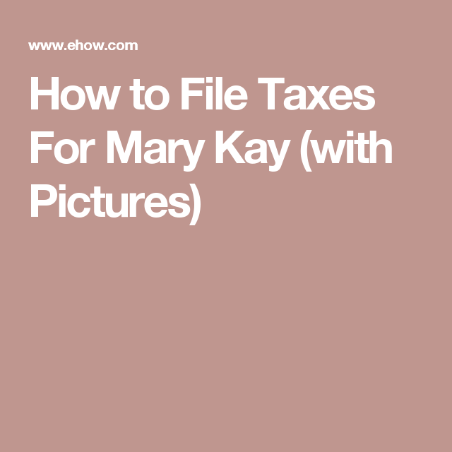 How to file taxes for mary kay mary kay filing and business how to file taxes for mary kay most mary kay consultants are considered independent contractors and should report business income and losses on sched ccuart Images