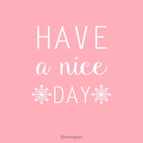 Have A Nice Day Good Day Quotes Good Morning Quotes Lovely Good Morning Images