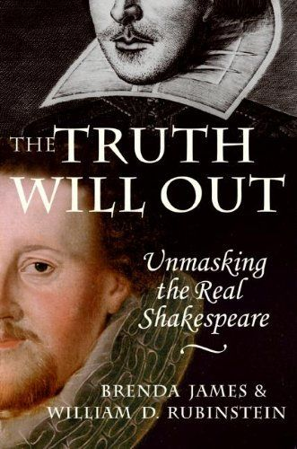The Truth Will Out: Unmasking the Real Shakespeare by Brenda James. $9.98. Author: Brenda James. Publisher: HarperCollins e-books (October 13, 2009). 400 pages