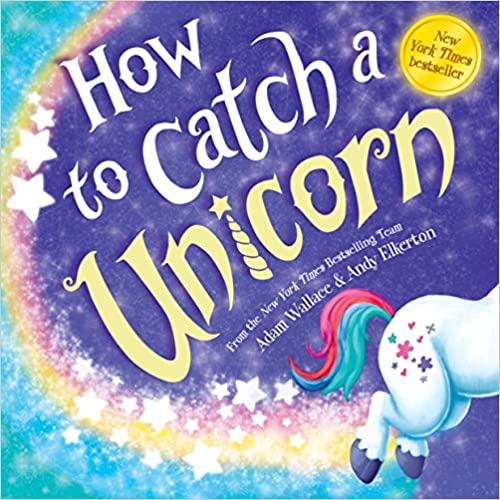 How To Catch A Unicorn Wallace Adam Elkerton Andy 9781492669739 Amazon Com Books Unicorn Books Stories For Kids Unicorn