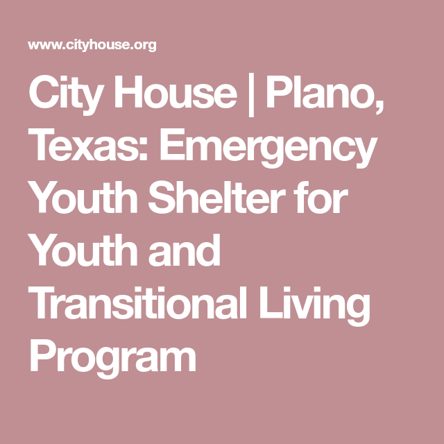 City House Plano Texas Emergency Youth Shelter For Youth And Transitional Living Program Youth Shelter Shelter City