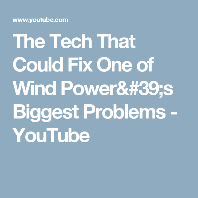 The Tech That Could Fix One Of Wind Power 39 S Biggest Problems