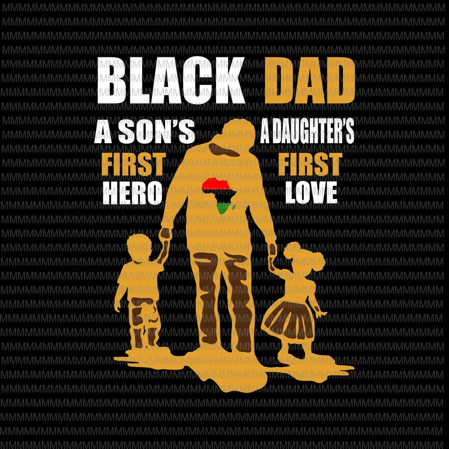 Download Black Dad svg, a son's first hero, a daughter's first love ...