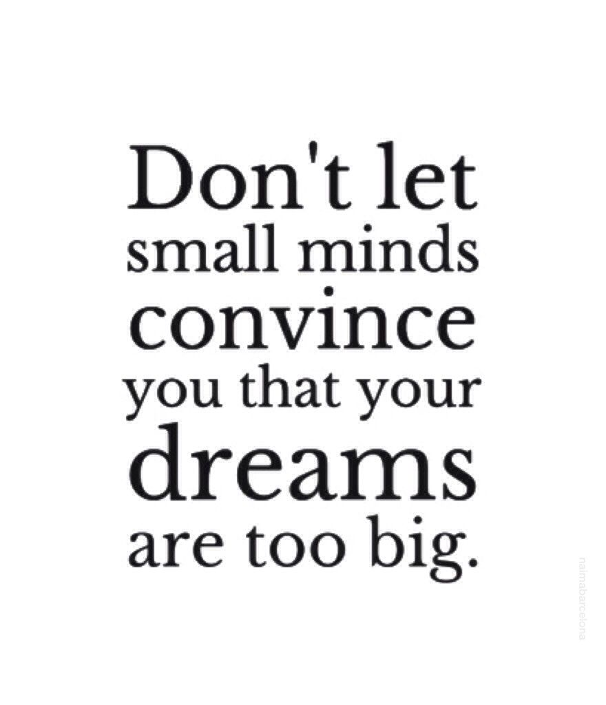 Dominant Quotes Don't Let Small Minds Convince You That Your Dreams Are Too Big