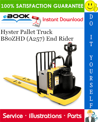 This Is The Complete Parts Manual For The Hyster Pallet Truck B80zhd A257 End Rider Designed For The Repair Shops And Individuals When Ord