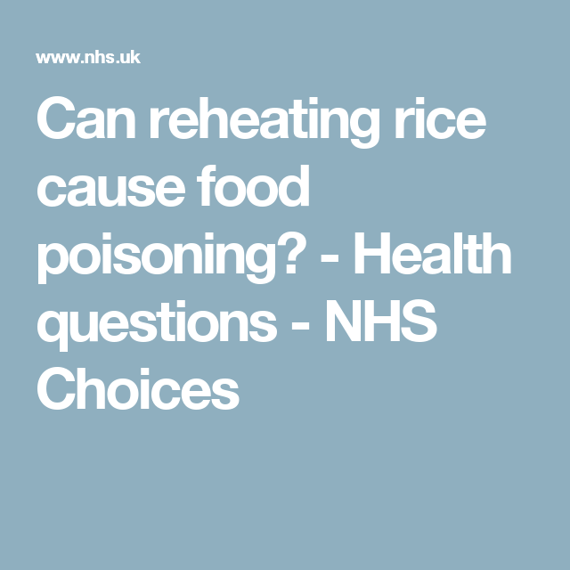 Can Reheating Rice Cause Food Poisoning Health Questions Nhs