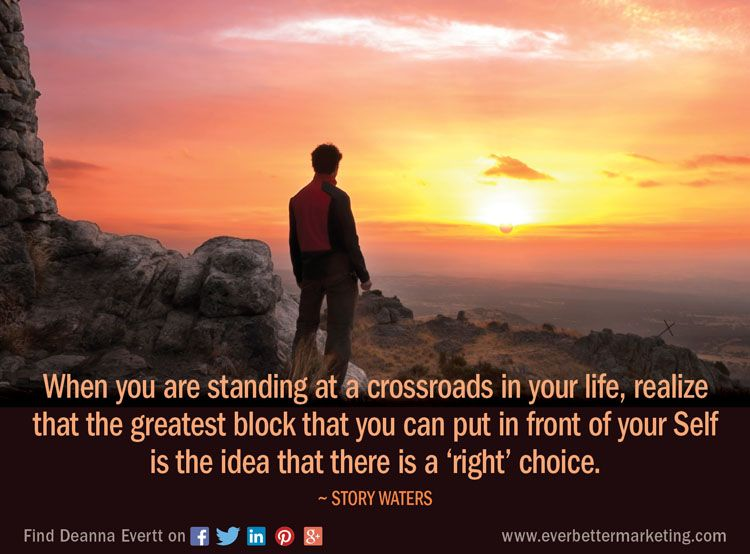 When you are standing at a crossroads in your life