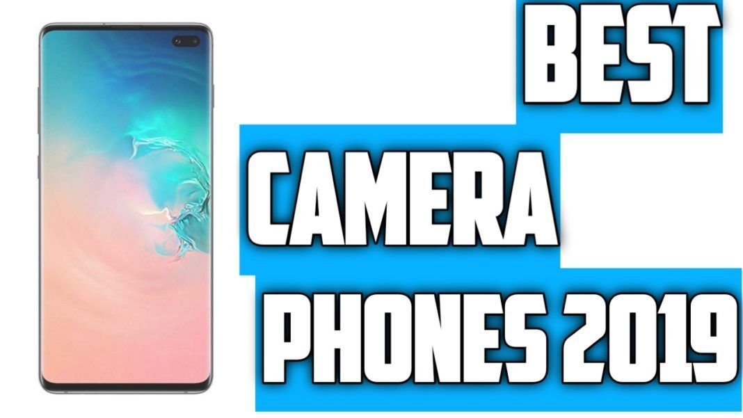 Photo of Best Camera Phone 2019 – Which Smartphone Has The Best Camer…