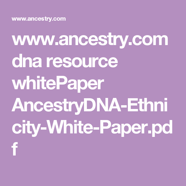 WwwAncestryCom Dna Resource Whitepaper AncestrydnaEthnicity