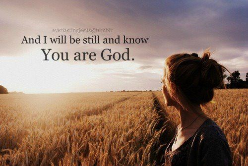 And I will be still and know You are God.  Join us here: https://www.facebook.com/abundantjoy