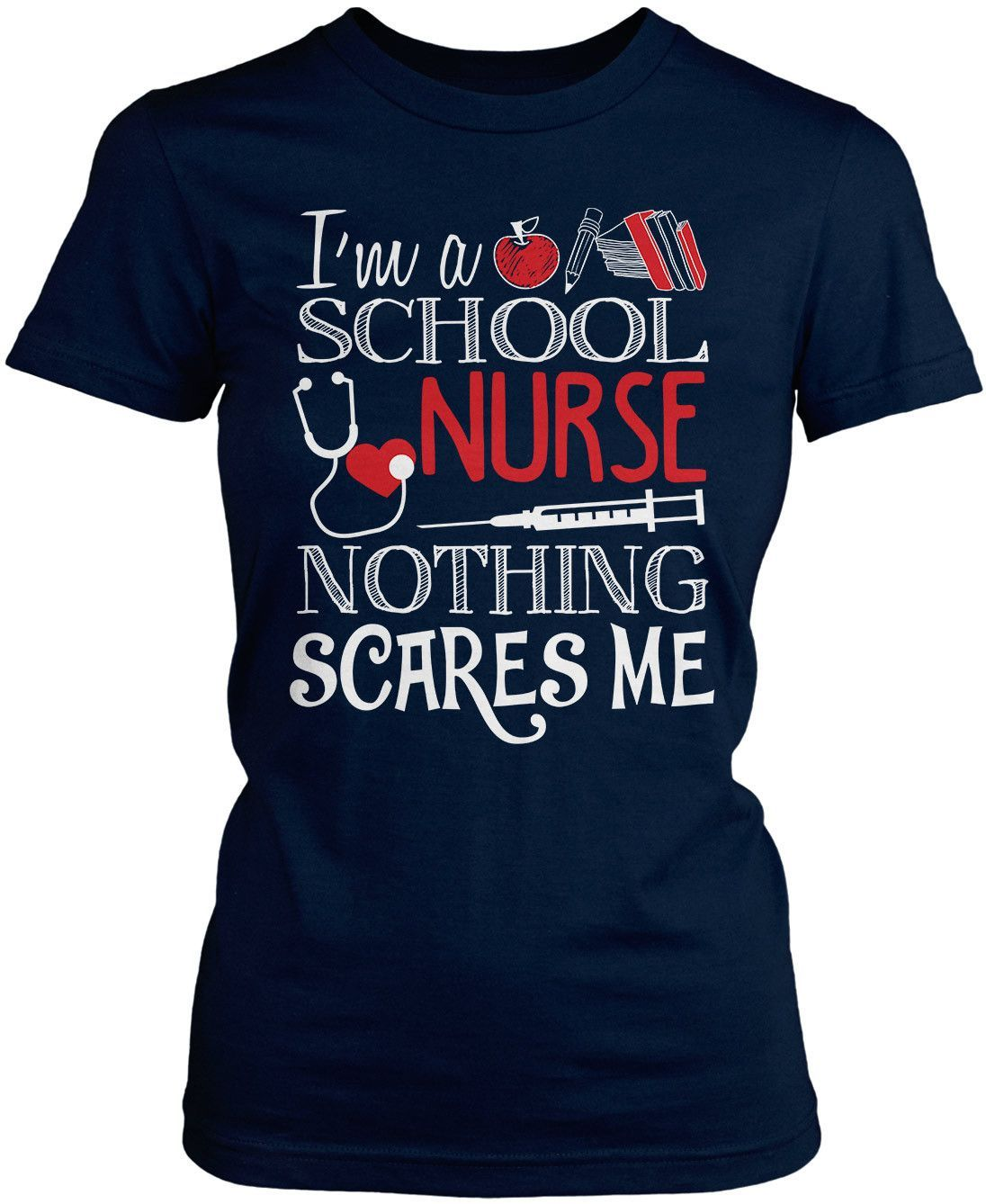 3c3b336a97b I'm a school nurse nothing scares me! The perfect T-Shirt for any School  Nurse. Order yours today! Premium, Women's Fit & Long Sleeve T-Shirts Made  from ...