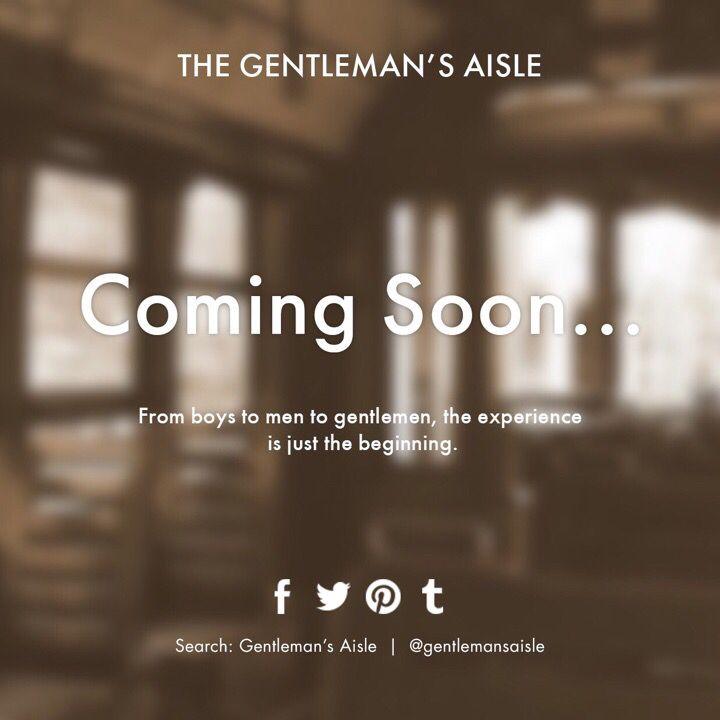 • C O M I N G • S O O N • www.gentlemansaisle.com