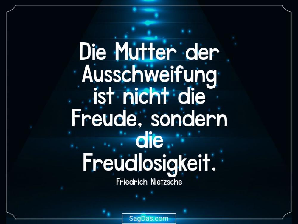 Friedrich Nietzsche Zitat Die Mutter Der Ausschweifung Friedrich Nietzsche Zitate Friedrich