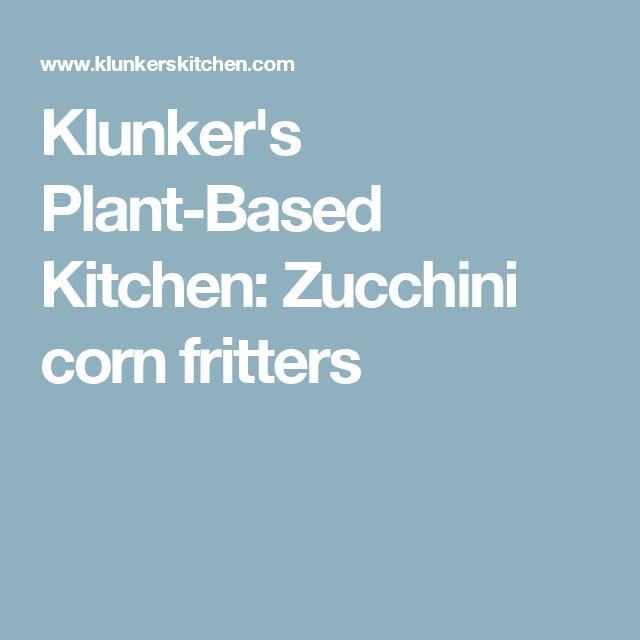 Klunker's Plant-Based Kitchen: Zucchini corn fritters