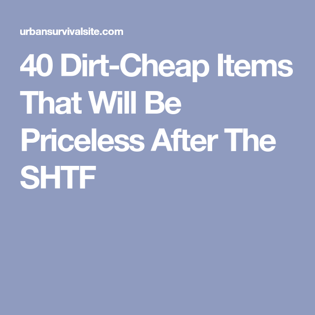 Dirt Cheap Items That Will Priceless After The Shtf